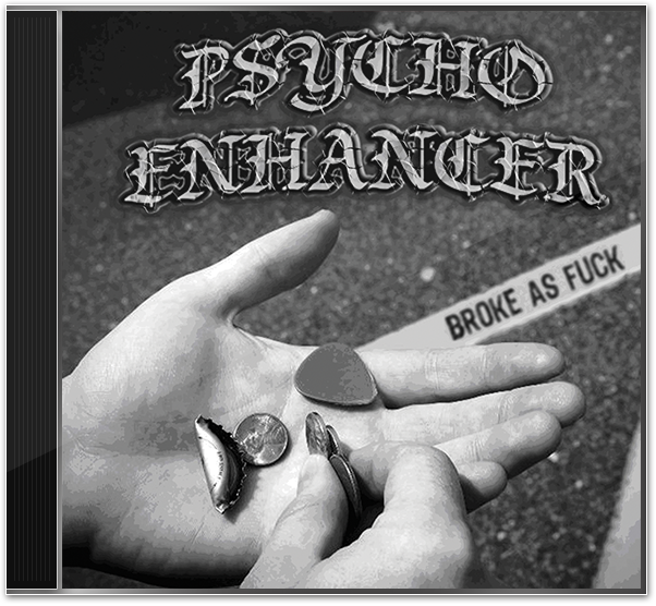 Psycho Enhancer - Broke As Fuck To The Point Records